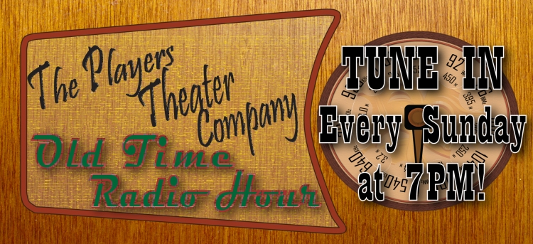 The Players Theatre Company Old Time Radio Hour - Every Sunday at 7PM