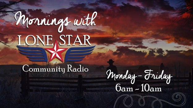 Mornings with Lone Star - Monday through Friday from 6am-10am